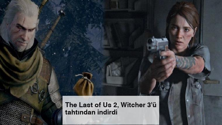 The Last of Us 2, Witcher 3'ü tahtından indirdi