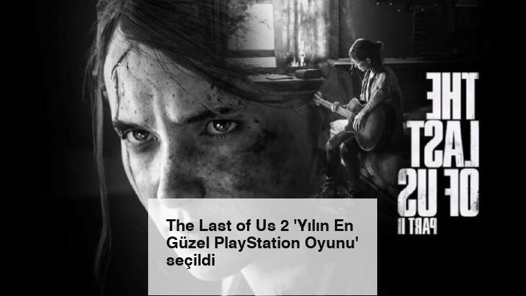 The Last of Us 2 'Yılın En Güzel PlayStation Oyunu' seçildi