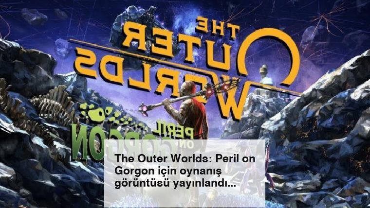 The Outer Worlds: Peril on Gorgon için oynanış görüntüsü yayınlandı