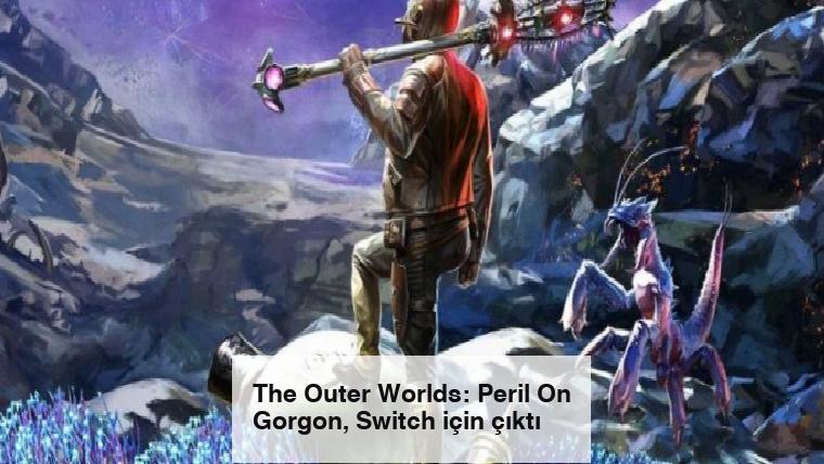 The Outer Worlds: Peril On Gorgon, Switch için çıktı