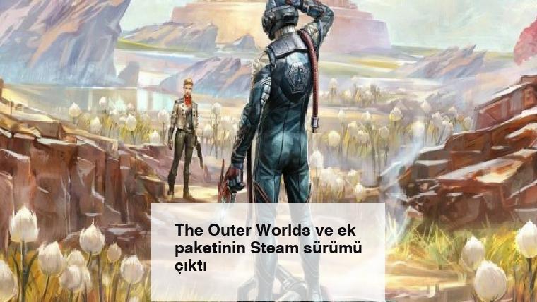 The Outer Worlds ve ek paketinin Steam sürümü çıktı