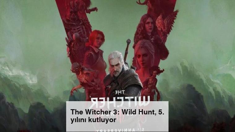 The Witcher 3: Wild Hunt, 5. yılını kutluyor