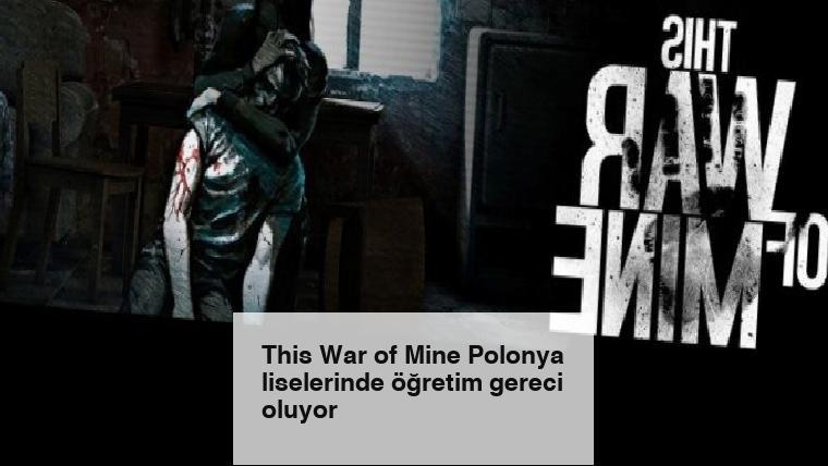 This War of Mine Polonya liselerinde öğretim gereci oluyor