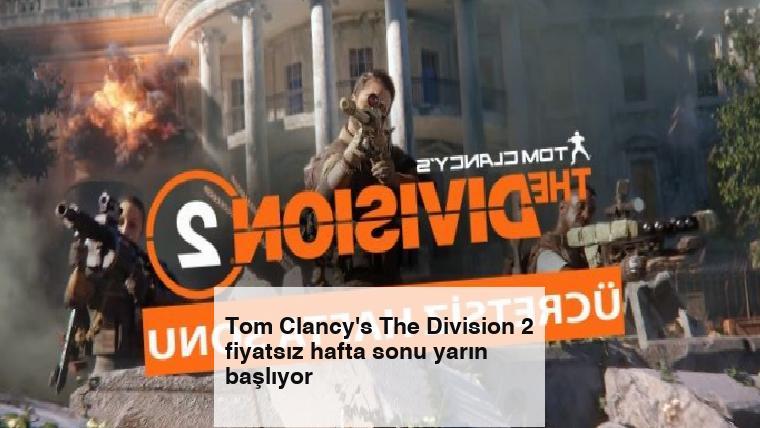 Tom Clancy's The Division 2 fiyatsız hafta sonu yarın başlıyor