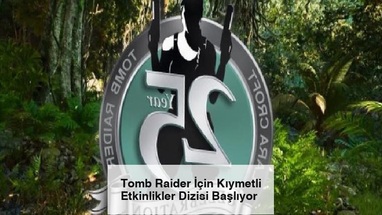 Tomb Raider İçin Kıymetli Etkinlikler Dizisi Başlıyor