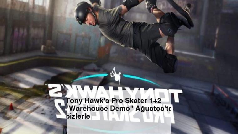 "Tony Hawk's Pro Skater 1+2 ""Warehouse Demo"" Ağustos'ta bizlerle"