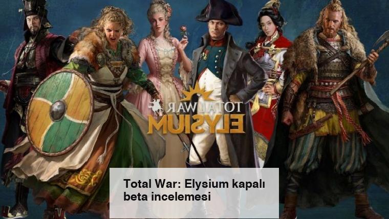 Total War: Elysium kapalı beta incelemesi