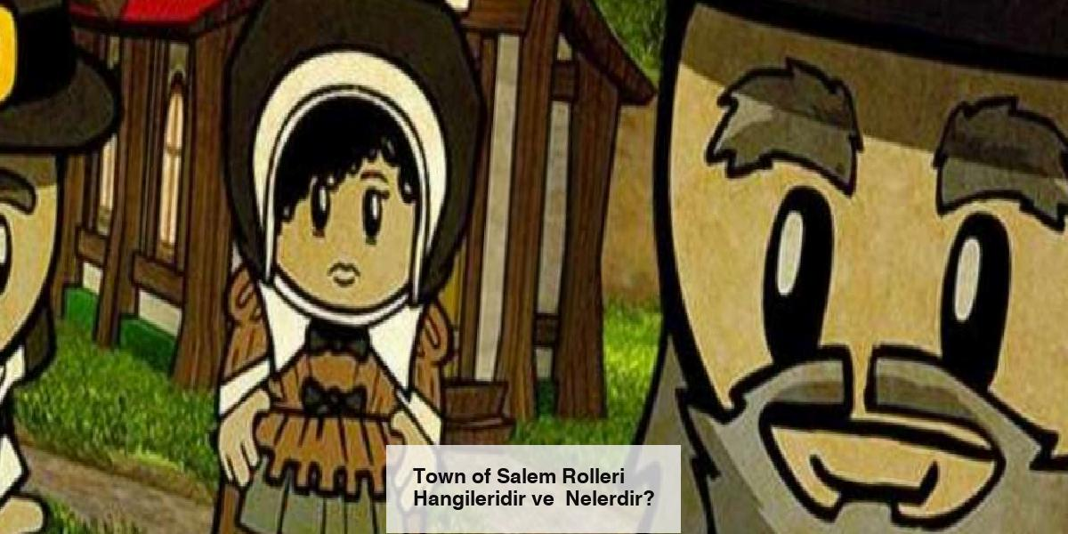 Town of Salem Rolleri Hangileridir ve Nelerdir?