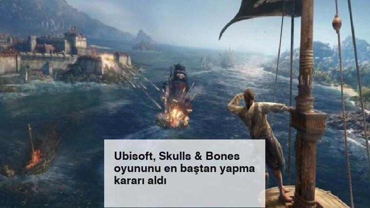 Ubisoft, Skulls & Bones oyununu en baştan yapma kararı aldı