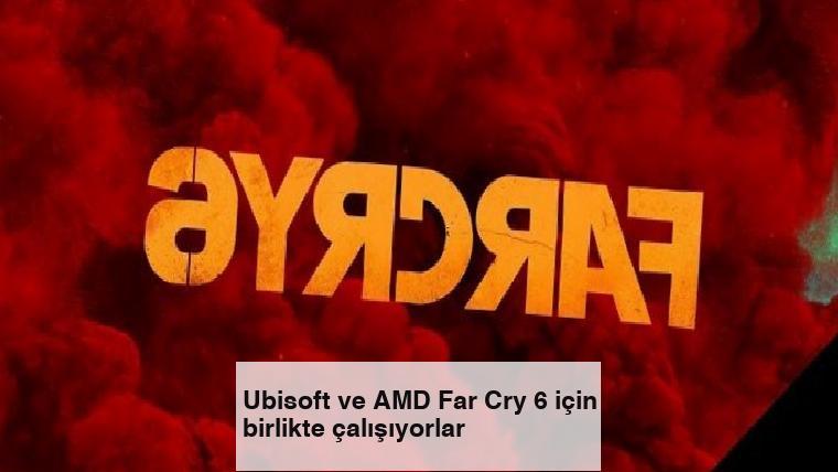 Ubisoft ve AMD Far Cry 6 için birlikte çalışıyorlar