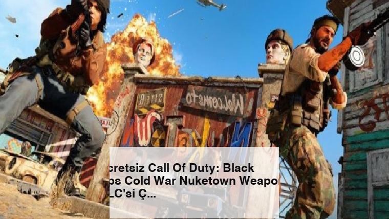 Ücretsiz Call Of Duty: Black Ops Cold War Nuketown Weapons DLC'si Çıktı