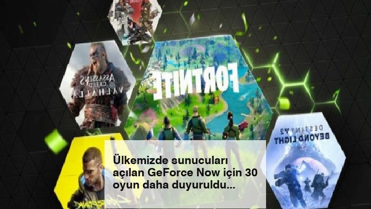 Ülkemizde sunucuları açılan GeForce Now için 30 oyun daha duyuruldu