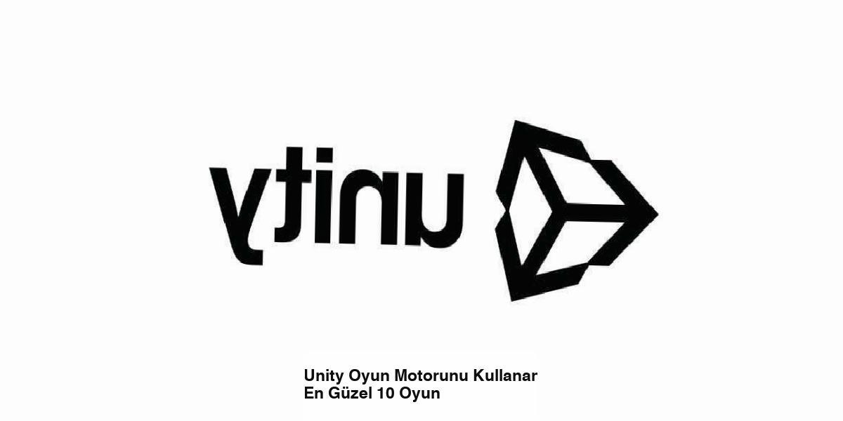 Unity Oyun Motorunu Kullanan En Güzel 10 Oyun