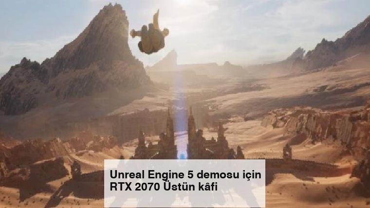 Unreal Engine 5 demosu için RTX 2070 Üstün kâfi