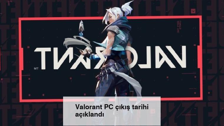 Valorant PC çıkış tarihi açıklandı