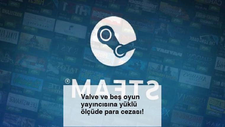 Valve ve beş oyun yayıncısına yüklü ölçüde para cezası!