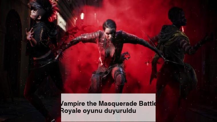 Vampire the Masquerade Battle Royale oyunu duyuruldu