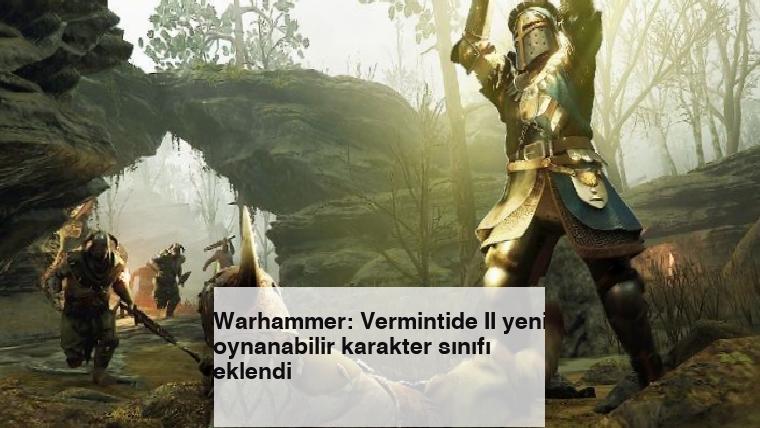 Warhammer: Vermintide II yeni oynanabilir karakter sınıfı eklendi