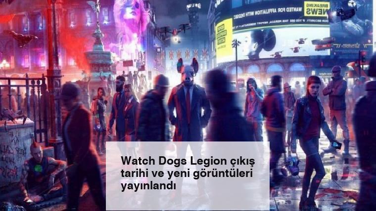 Watch Dogs Legion çıkış tarihi ve yeni görüntüleri yayınlandı