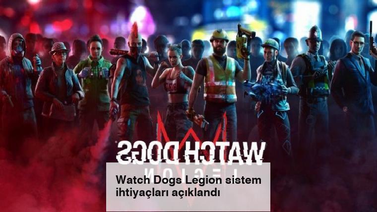 Watch Dogs Legion sistem ihtiyaçları açıklandı