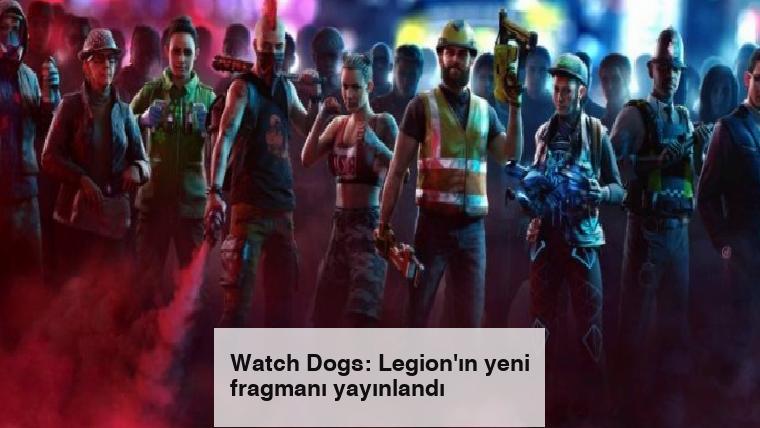 Watch Dogs: Legion'ın yeni fragmanı yayınlandı