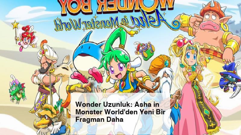 Wonder Uzunluk: Asha in Monster World'den Yeni Bir Fragman Daha