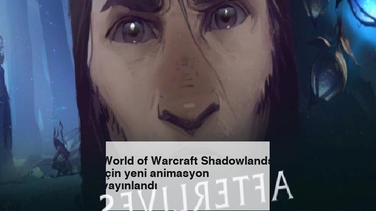 World of Warcraft Shadowlands için yeni animasyon yayınlandı