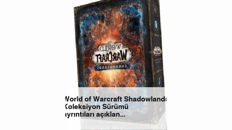 World of Warcraft Shadowlands Koleksiyon Sürümü ayrıntıları açıklandı