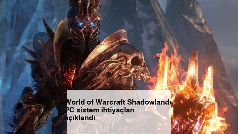 World of Warcraft Shadowlands PC sistem ihtiyaçları açıklandı