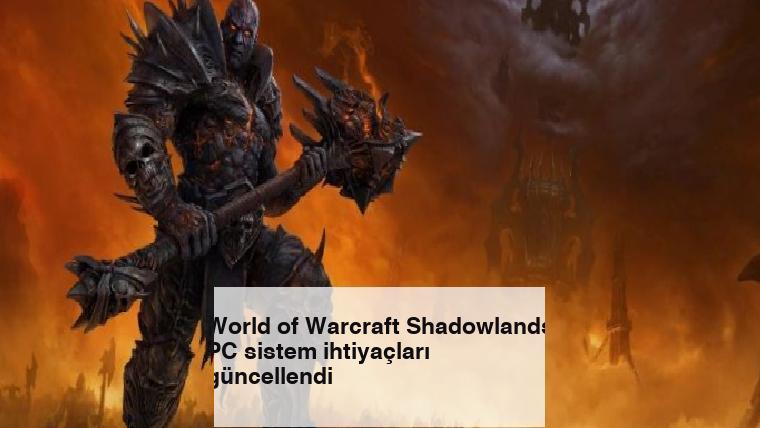 World of Warcraft Shadowlands PC sistem ihtiyaçları güncellendi
