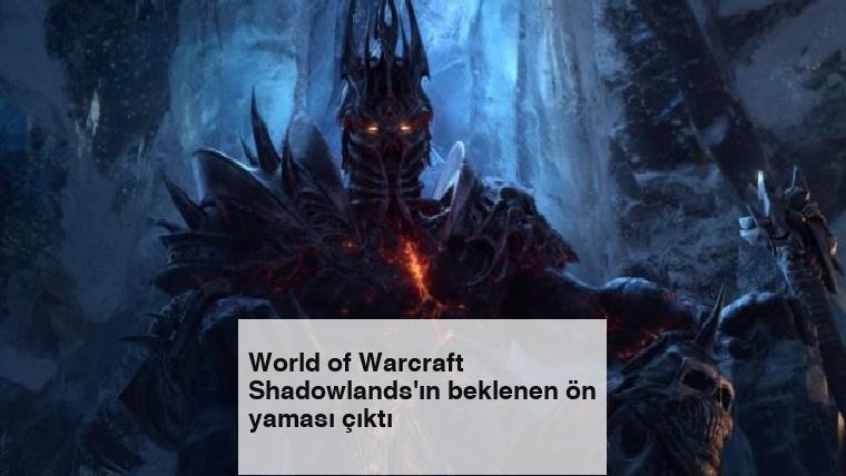 World of Warcraft Shadowlands'ın beklenen ön yaması çıktı