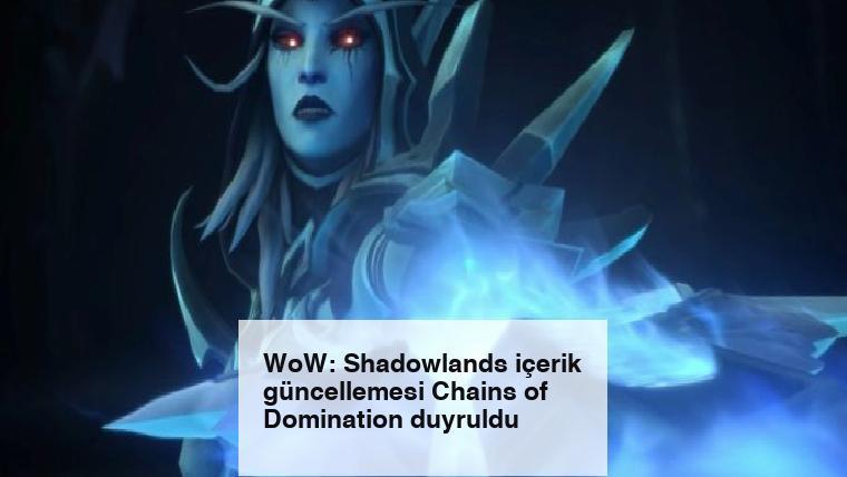 WoW: Shadowlands içerik güncellemesi Chains of Domination duyruldu