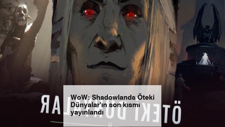 WoW: Shadowlands Öteki Dünyalar'ın son kısmı yayınlandı