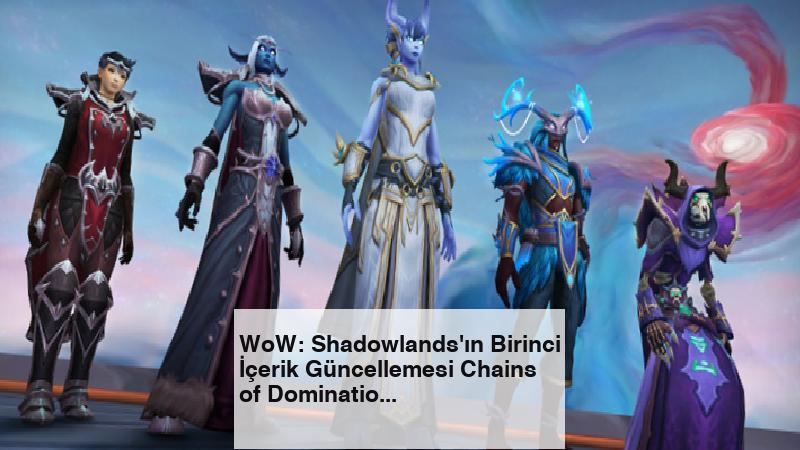 WoW: Shadowlands'ın Birinci İçerik Güncellemesi Chains of Domination Duyuruldu