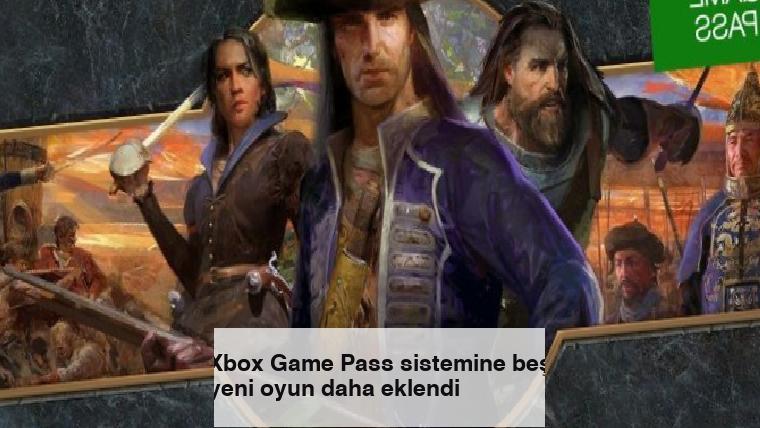 Xbox Game Pass sistemine beş yeni oyun daha eklendi