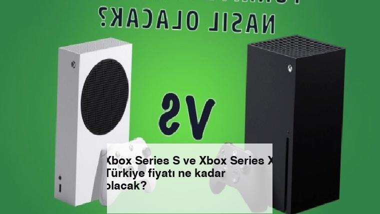 Xbox Series S ve Xbox Series X Türkiye fiyatı ne kadar olacak?