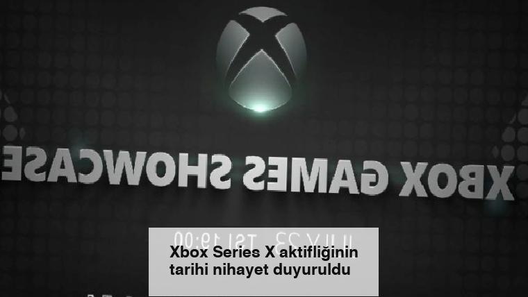 Xbox Series X aktifliğinin tarihi nihayet duyuruldu