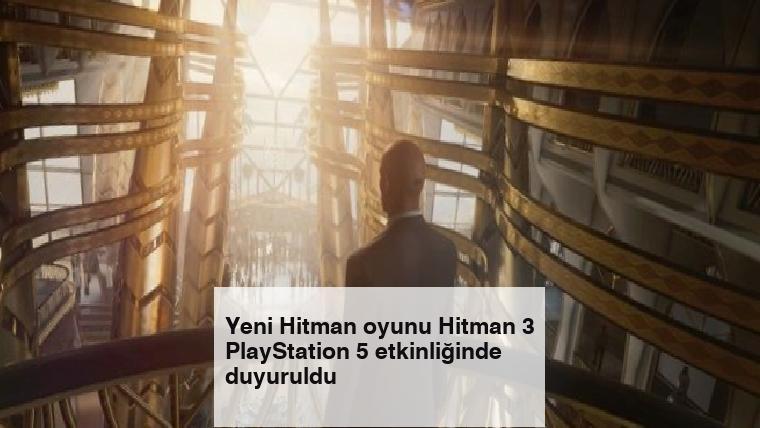 Yeni Hitman oyunu Hitman 3 PlayStation 5 etkinliğinde duyuruldu