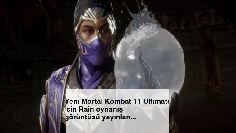 Yeni Mortal Kombat 11 Ultimate için Rain oynanış görüntüsü yayınlandı