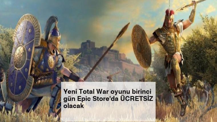 Yeni Total War oyunu birinci gün Epic Store'da ÜCRETSİZ olacak