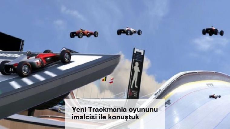 Yeni Trackmania oyununu imalcisi ile konuştuk
