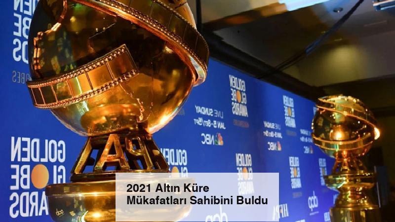 2021 Altın Küre Mükafatları Sahibini Buldu