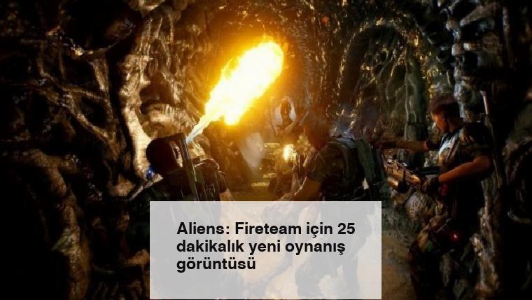 Aliens: Fireteam için 25 dakikalık yeni oynanış görüntüsü