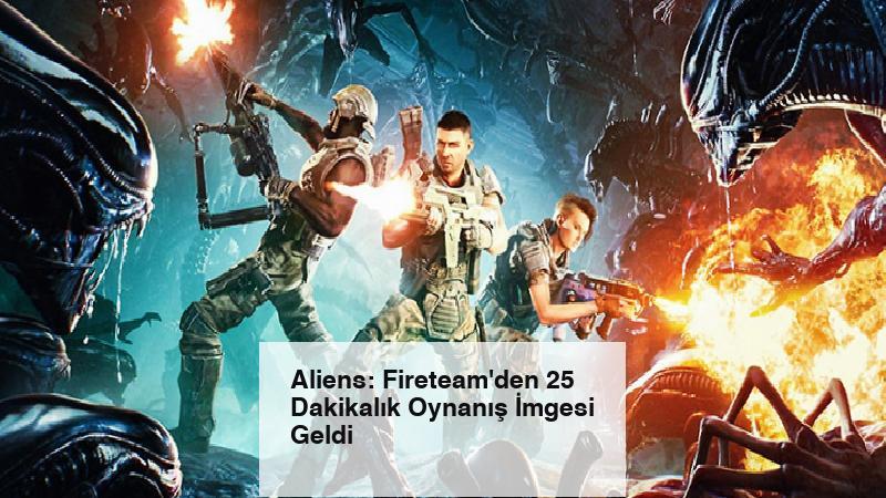 Aliens: Fireteam'den 25 Dakikalık Oynanış İmgesi Geldi
