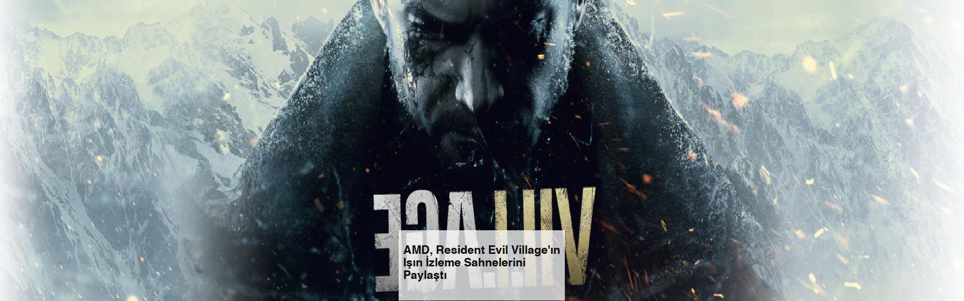 AMD, Resident Evil Village'ın Işın İzleme Sahnelerini Paylaştı