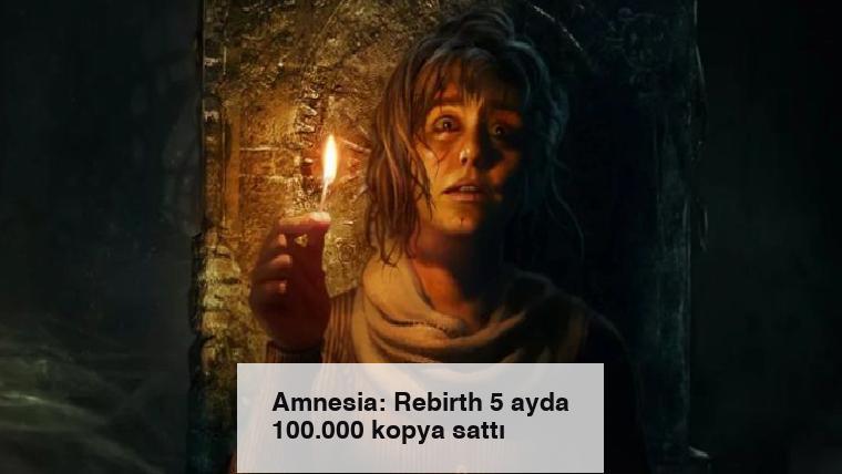 Amnesia: Rebirth 5 ayda 100.000 kopya sattı