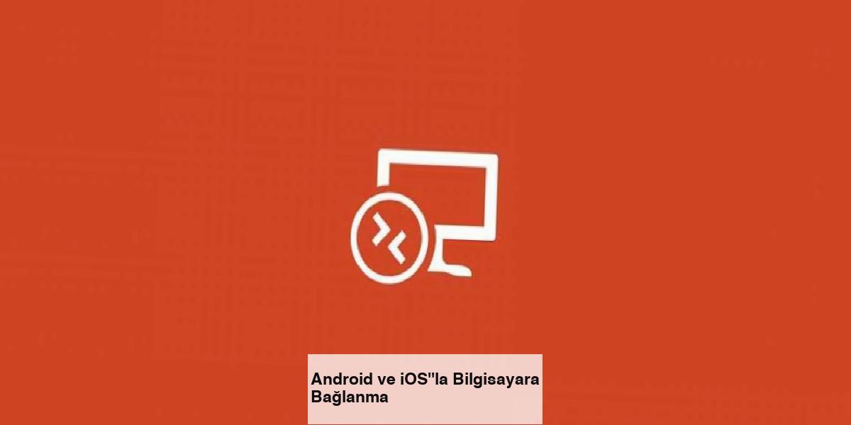 "Android ve iOS""la Bilgisayara Bağlanma"