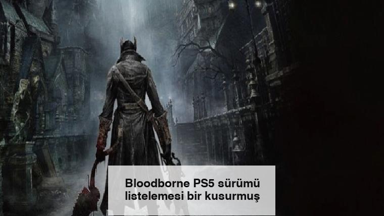 Bloodborne PS5 sürümü listelemesi bir kusurmuş