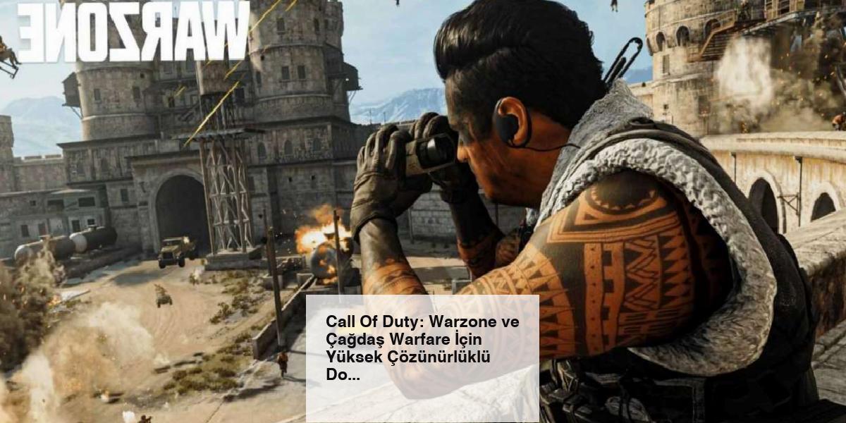 Call Of Duty: Warzone ve Çağdaş Warfare İçin Yüksek Çözünürlüklü Doku Paketleri Yayınlandı