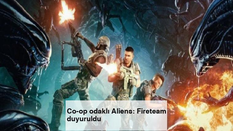 Co-op odaklı Aliens: Fireteam duyuruldu